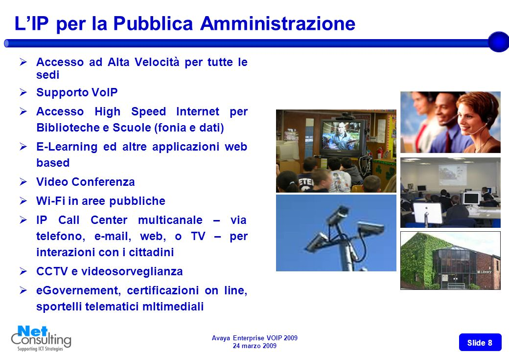 Avaya Enterprise VOIP 2009 24 marzo 2009 Slide 7 LIP per il cliente business Business Da communication a collaboration Terminali multimediali Traffico fonia fisso a costo azzerato Convergenza fisso-mobile