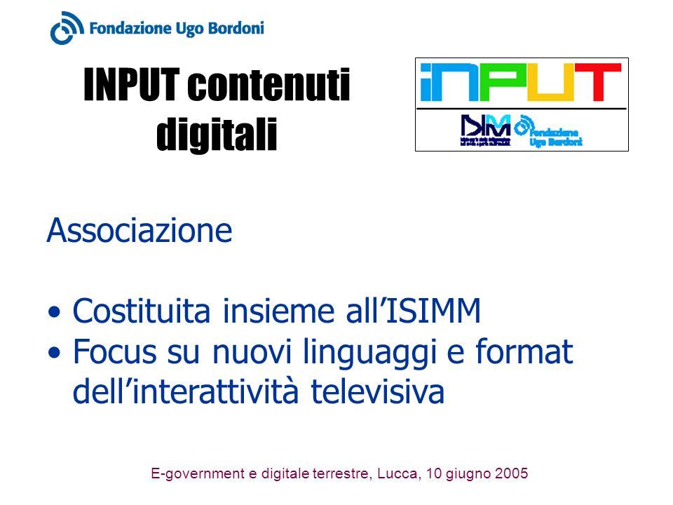E-government e digitale terrestre, Lucca, 10 giugno 2005 INPUT contenuti digitali Associazione Costituita insieme allISIMM Focus su nuovi linguaggi e format dellinterattività televisiva
