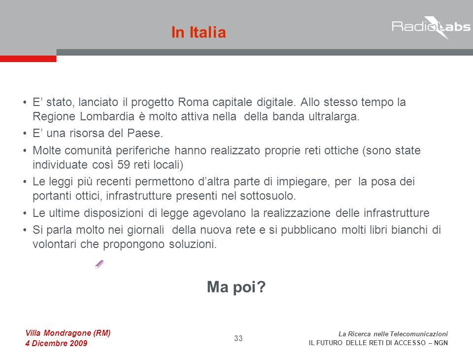 La Ricerca nelle Telecomunicazioni IL FUTURO DELLE RETI DI ACCESSO – NGN Villa Mondragone (RM) 4 Dicembre 2009 E stato, lanciato il progetto Roma capitale digitale.