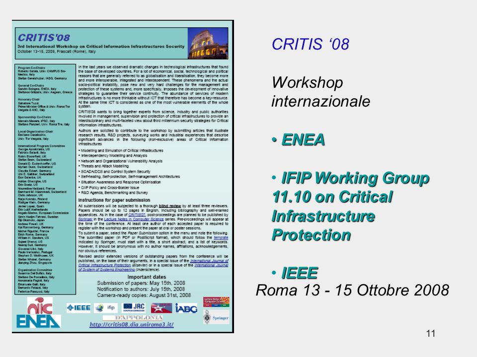 11 CRITIS 08 Workshop internazionale ENEA ENEA IFIP Working Group 11.10 on Critical Infrastructure Protection IEEE Roma 13 - 15 Ottobre 2008