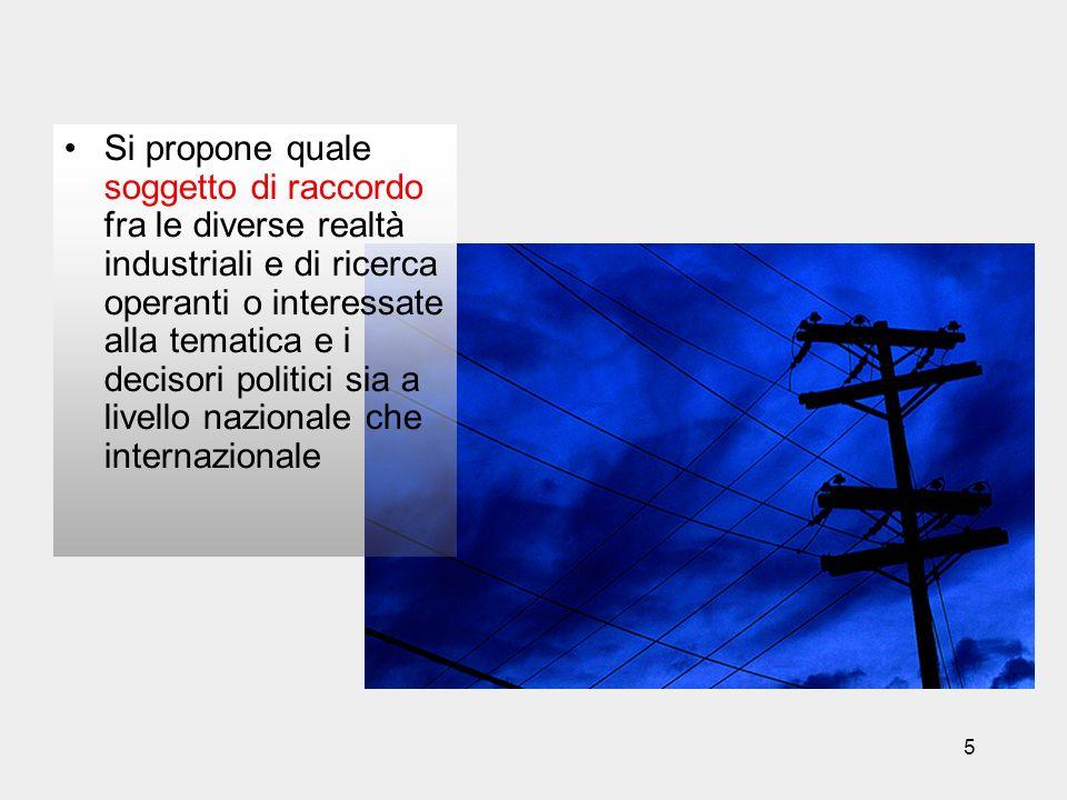 5 Si propone quale soggetto di raccordo fra le diverse realtà industriali e di ricerca operanti o interessate alla tematica e i decisori politici sia
