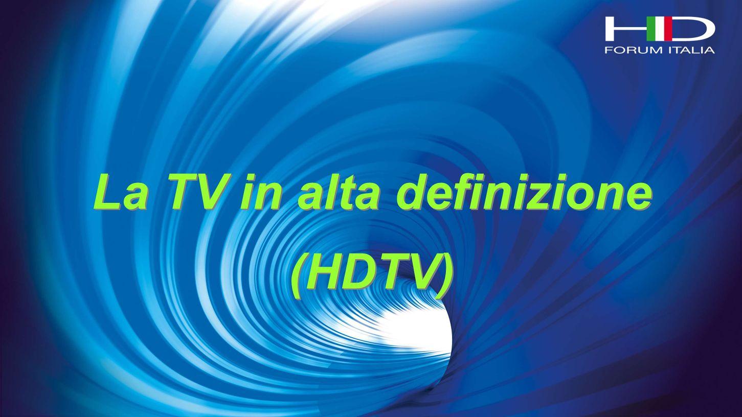 La TV in alta definizione (HDTV) La TV in alta definizione (HDTV)