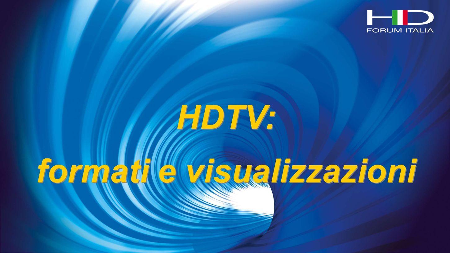 HDTV: formati e visualizzazioni HDTV: formati e visualizzazioni