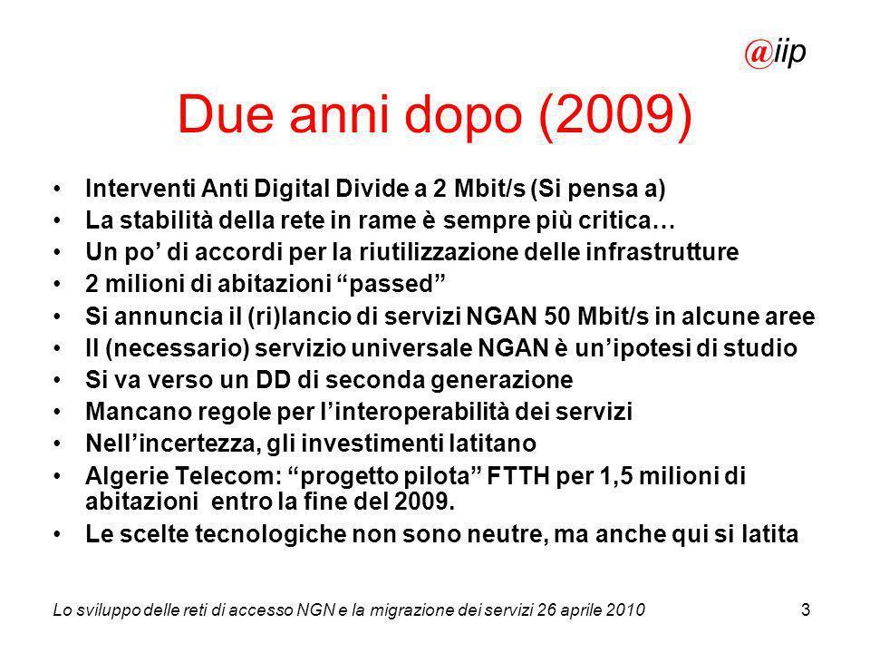 Lo sviluppo delle reti di accesso NGN e la migrazione dei servizi 26 aprile 20103 Interventi Anti Digital Divide a 2 Mbit/s (Si pensa a) La stabilità