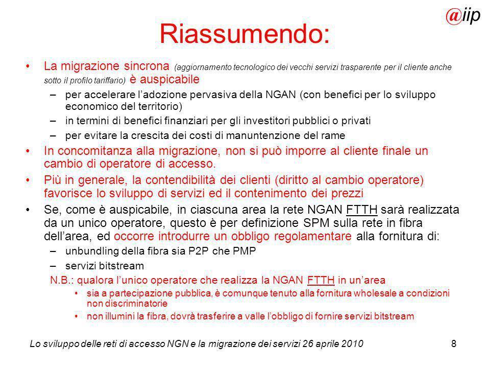 Lo sviluppo delle reti di accesso NGN e la migrazione dei servizi 26 aprile 20108 Riassumendo: La migrazione sincrona (aggiornamento tecnologico dei v