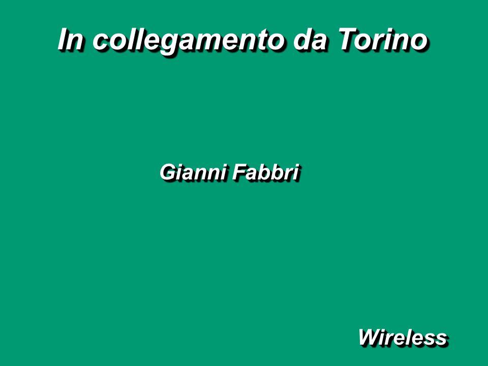 Gianni Fabbri In collegamento da Torino WirelessWireless