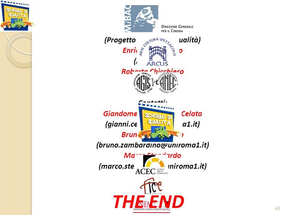46 Credits: Cristina Loglio (Progetto Schermi di Qualità) Enrico Di Mambro (Agis-Anec) Roberto Chicchiero (Cinetel) Contatti: Giandomenico (Gianni) Celata (gianni.celata@uniroma1.it) Bruno Zambardino (bruno.zambardino@uniroma1.it) Marco Stendardo (marco.stendardo@uniroma1.it) THE END Arrivederci al Festival di Venezia