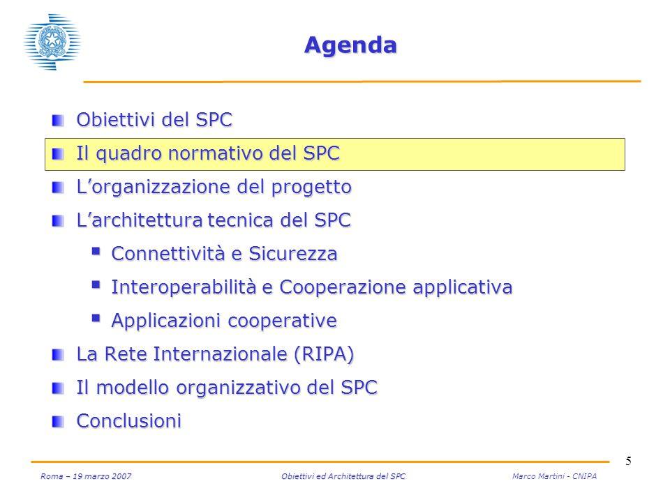 6 Roma – 19 marzo 2007 Obiettivi ed Architettura del SPC Roma – 19 marzo 2007 Obiettivi ed Architettura del SPC Marco Martini - CNIPA Il quadro normativo Il Decreto legislativo n.