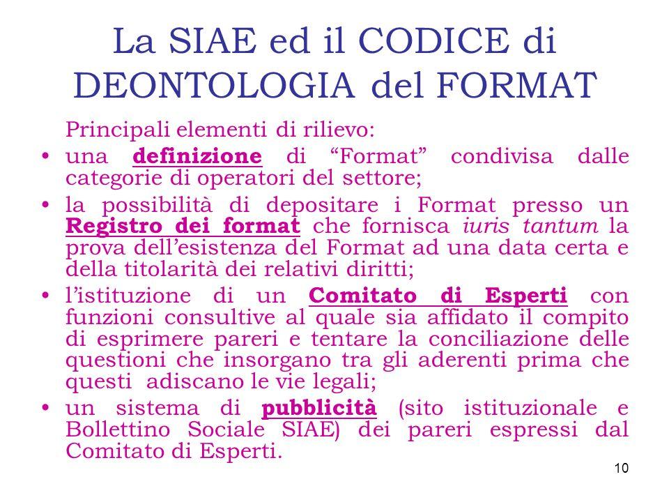 La SIAE ed il CODICE di DEONTOLOGIA del FORMAT Principali elementi di rilievo: una definizione di Format condivisa dalle categorie di operatori del se