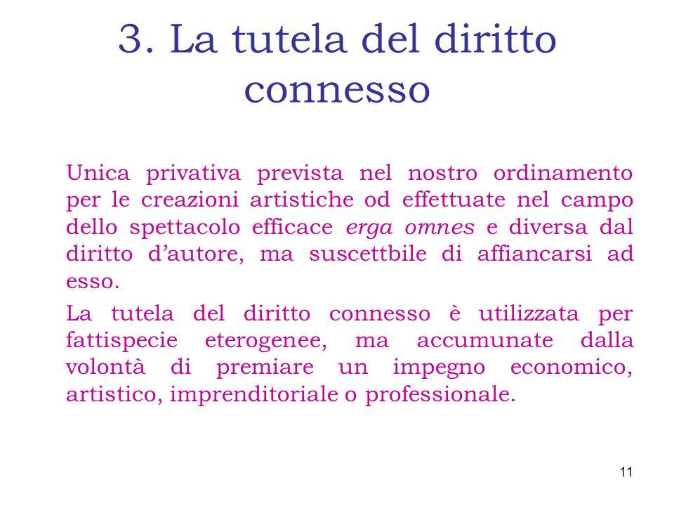 3. La tutela del diritto connesso Unica privativa prevista nel nostro ordinamento per le creazioni artistiche od effettuate nel campo dello spettacolo