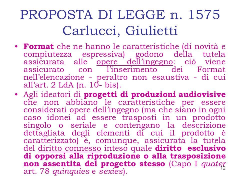 PROPOSTA DI LEGGE n. 1575 Carlucci, Giulietti Format che ne hanno le caratteristiche (di novità e compiutezza espressiva) godono della tutela assicura
