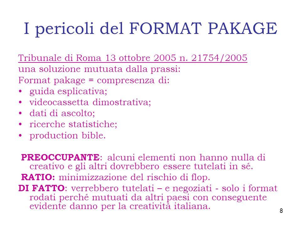 I pericoli del FORMAT PAKAGE Tribunale di Roma 13 ottobre 2005 n. 21754/2005 una soluzione mutuata dalla prassi: Format pakage = compresenza di: guida