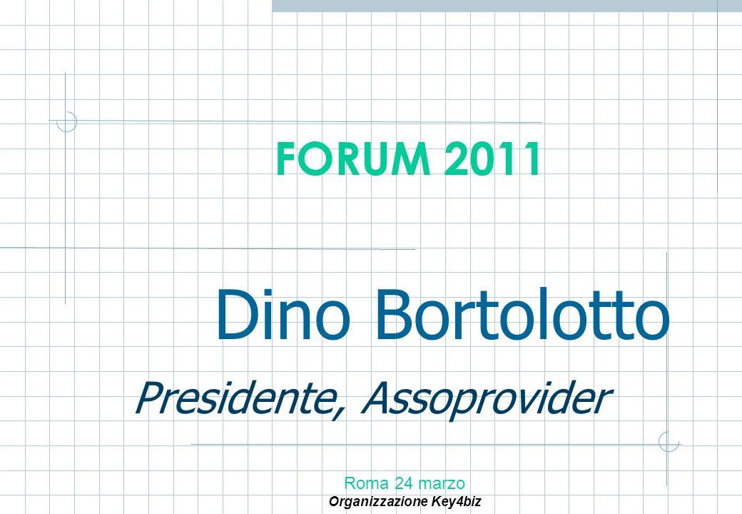 Dino Bortolotto Presidente, Assoprovider Roma 24 marzo Organizzazione Key4biz FORUM 2011