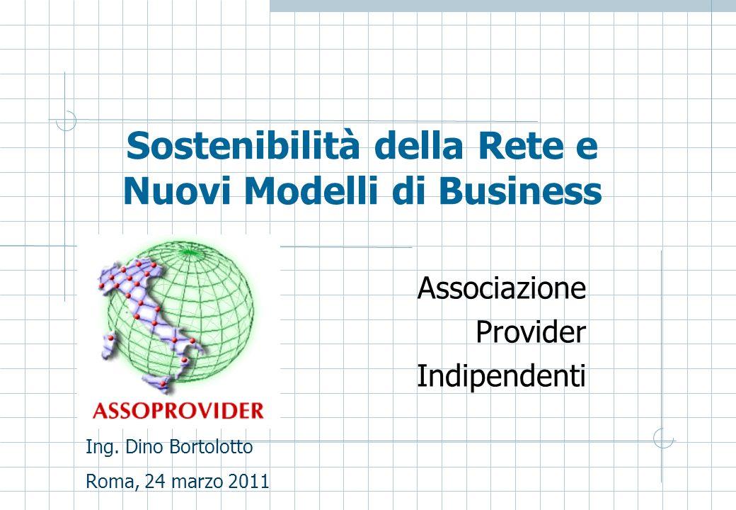 Sostenibilità della Rete e Nuovi Modelli di Business Associazione Provider Indipendenti Ing.