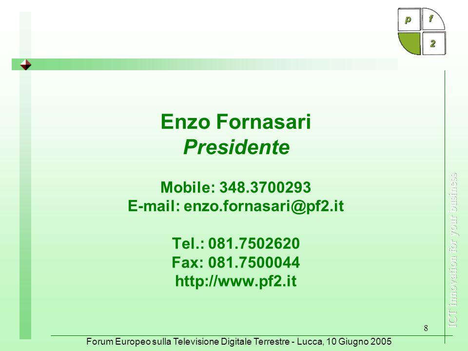 Forum Europeo sulla Televisione Digitale Terrestre - Lucca, 10 Giugno 2005 Gruppo Pf2 Idee per lo sviluppo del digitale terrestre in Italia Enzo Fornasari Presidente