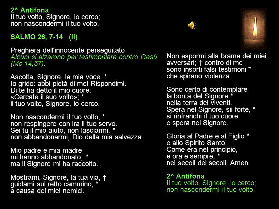 1^ Antifona Il Signore è mia luce e mia salvezza, di chi avrò timore? SALMO 26, 1-6 (I) Fiducia in Dio nei pericoli Ecco la dimora di Dio con gli uomi