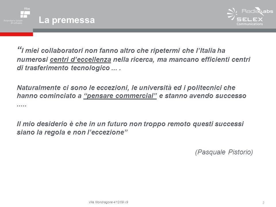 3 Villa Mondragone 4/12/09 v9 La premessa I miei collaboratori non fanno altro che ripetermi che lItalia ha numerosi centri deccellenza nella ricerca,