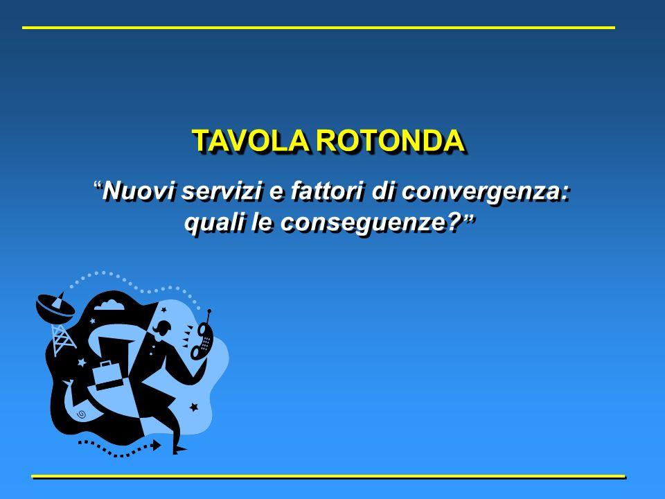 TAVOLA ROTONDA Nuovi servizi e fattori di convergenza: quali le conseguenze.