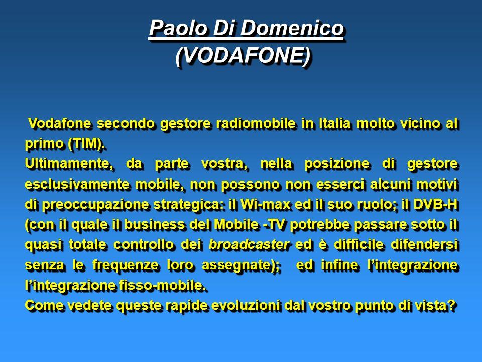 Paolo Di Domenico Paolo Di Domenico(VODAFONE) (VODAFONE) Vodafone secondo gestore radiomobile in Italia molto vicino al primo (TIM).