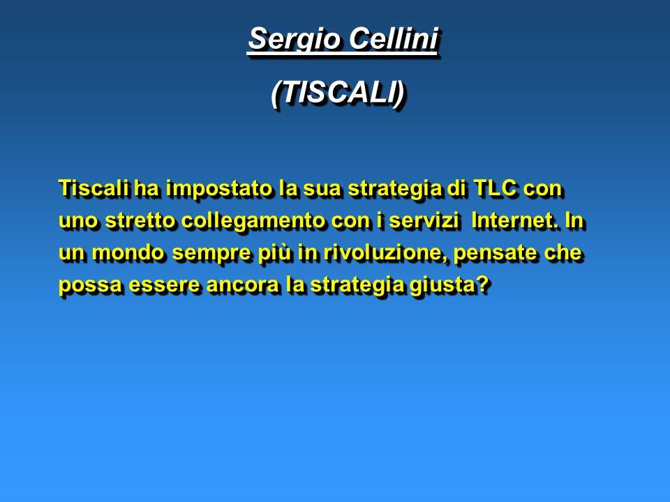 Sergio Cellini Sergio Cellini(TISCALI) (TISCALI) Tiscali ha impostato la sua strategia di TLC con uno stretto collegamento con i servizi Internet.
