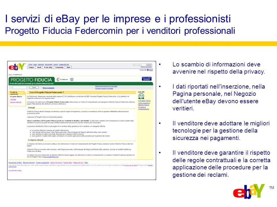 TM I servizi di eBay per le imprese e i professionisti Progetto Fiducia Federcomin per i venditori professionali Lo scambio di informazioni deve avvenire nel rispetto della privacy.