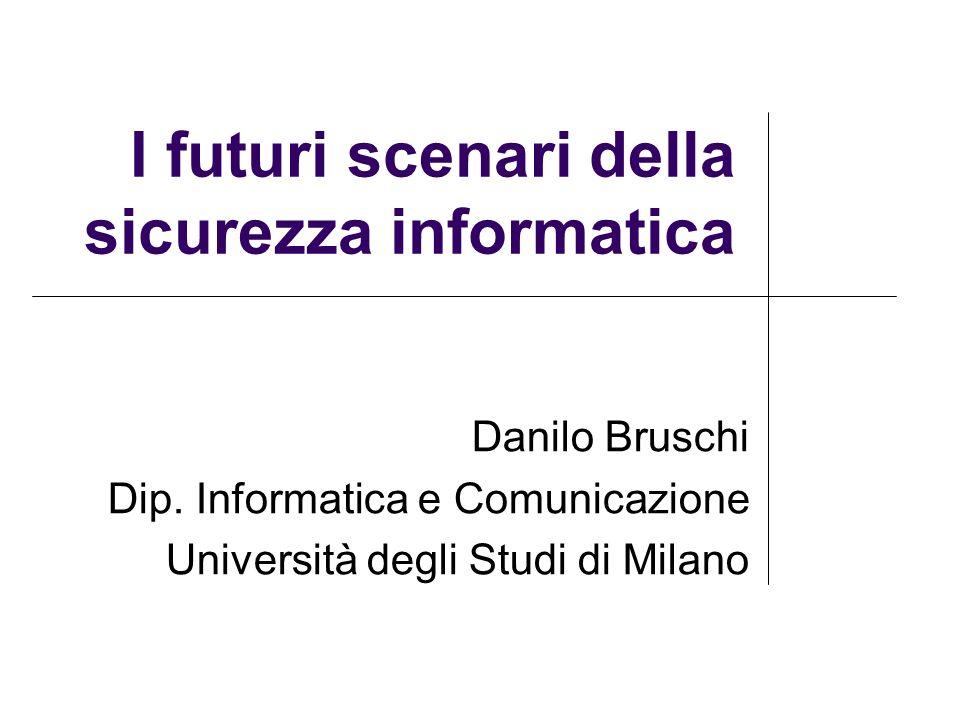 I futuri scenari della sicurezza informatica Danilo Bruschi Dip.