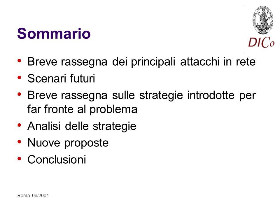 Roma 06/2004 Sommario Breve rassegna dei principali attacchi in rete Scenari futuri Breve rassegna sulle strategie introdotte per far fronte al problema Analisi delle strategie Nuove proposte Conclusioni