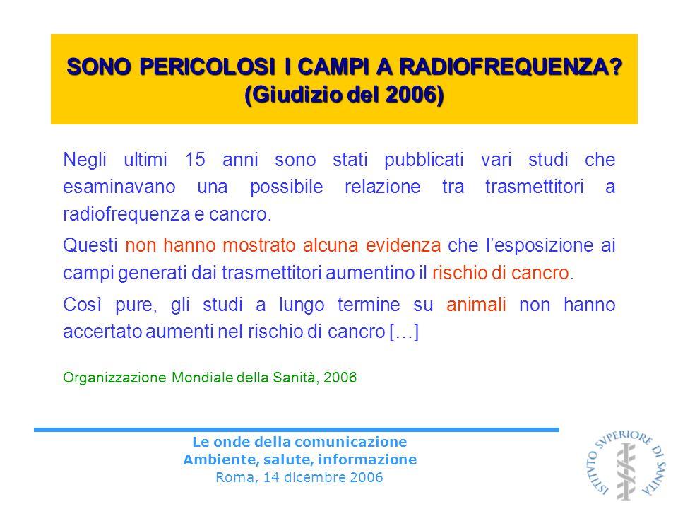 Le onde della comunicazione Ambiente, salute, informazione Roma, 14 dicembre 2006 SONO PERICOLOSI I CAMPI A RADIOFREQUENZA? (Giudizio del 2006) Negli