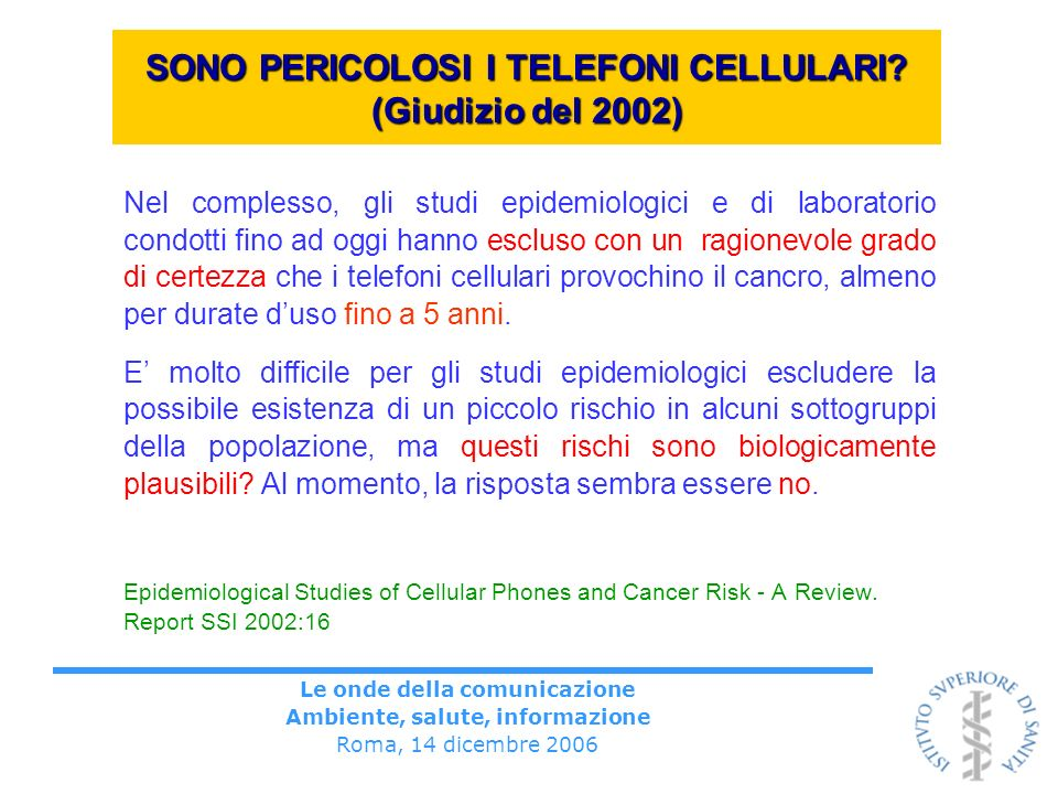Le onde della comunicazione Ambiente, salute, informazione Roma, 14 dicembre 2006 SONO PERICOLOSI I TELEFONI CELLULARI? (Giudizio del 2002) Nel comple