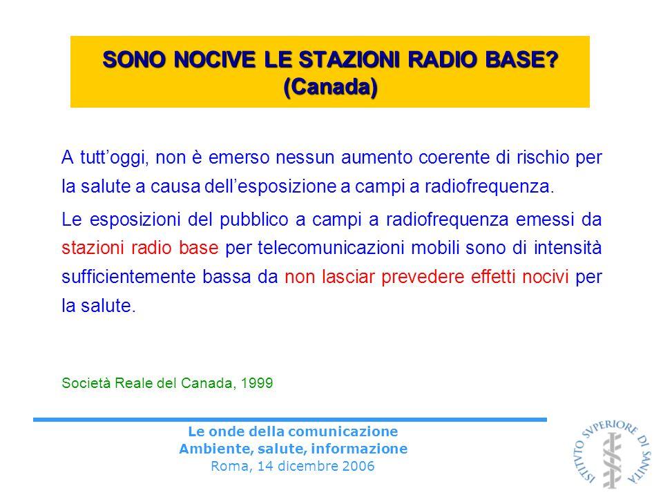 Le onde della comunicazione Ambiente, salute, informazione Roma, 14 dicembre 2006 SONO NOCIVE LE STAZIONI RADIO BASE? (Canada) A tuttoggi, non è emers