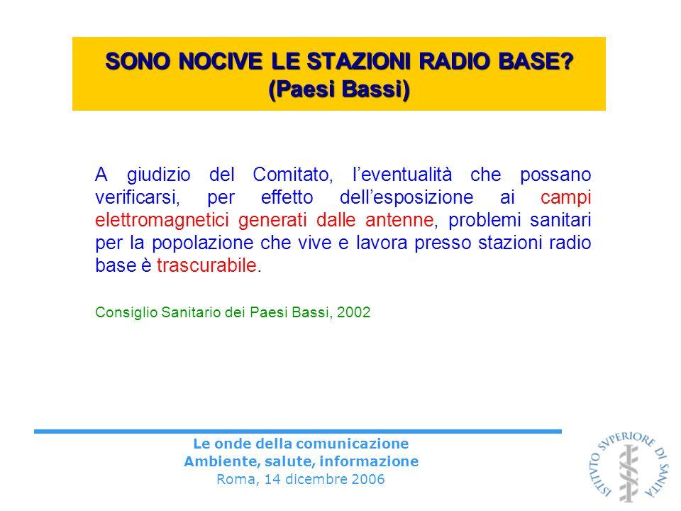 Le onde della comunicazione Ambiente, salute, informazione Roma, 14 dicembre 2006 SONO NOCIVE LE STAZIONI RADIO BASE? (Paesi Bassi) A giudizio del Com