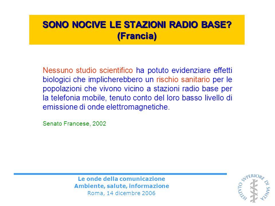 Le onde della comunicazione Ambiente, salute, informazione Roma, 14 dicembre 2006 SONO NOCIVE LE STAZIONI RADIO BASE? (Francia) Nessuno studio scienti