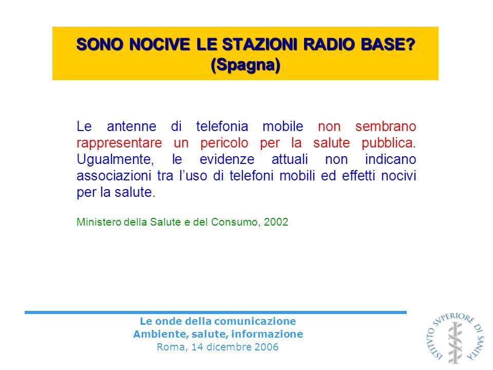 Le onde della comunicazione Ambiente, salute, informazione Roma, 14 dicembre 2006 SONO NOCIVE LE STAZIONI RADIO BASE? (Spagna) Le antenne di telefonia