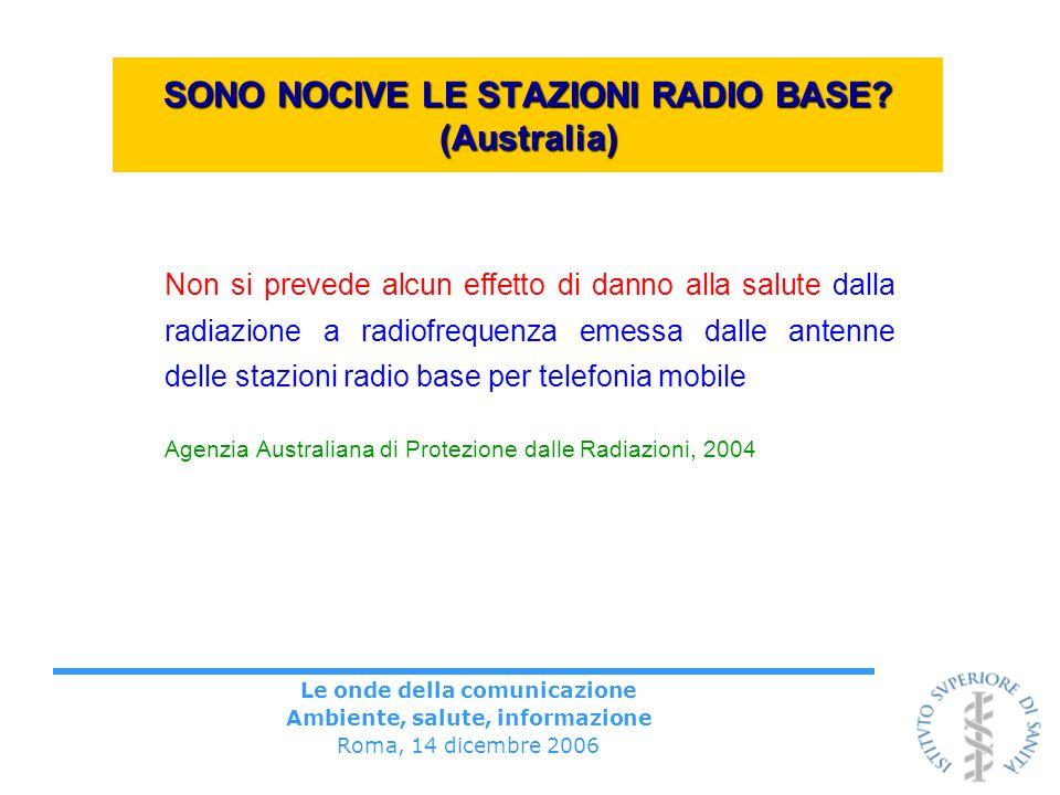 Le onde della comunicazione Ambiente, salute, informazione Roma, 14 dicembre 2006 SONO NOCIVE LE STAZIONI RADIO BASE? (Australia) Non si prevede alcun