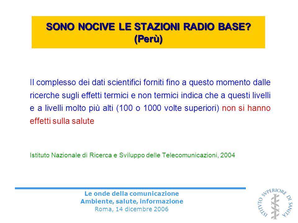Le onde della comunicazione Ambiente, salute, informazione Roma, 14 dicembre 2006 SONO NOCIVE LE STAZIONI RADIO BASE? (Perù) Il complesso dei dati sci