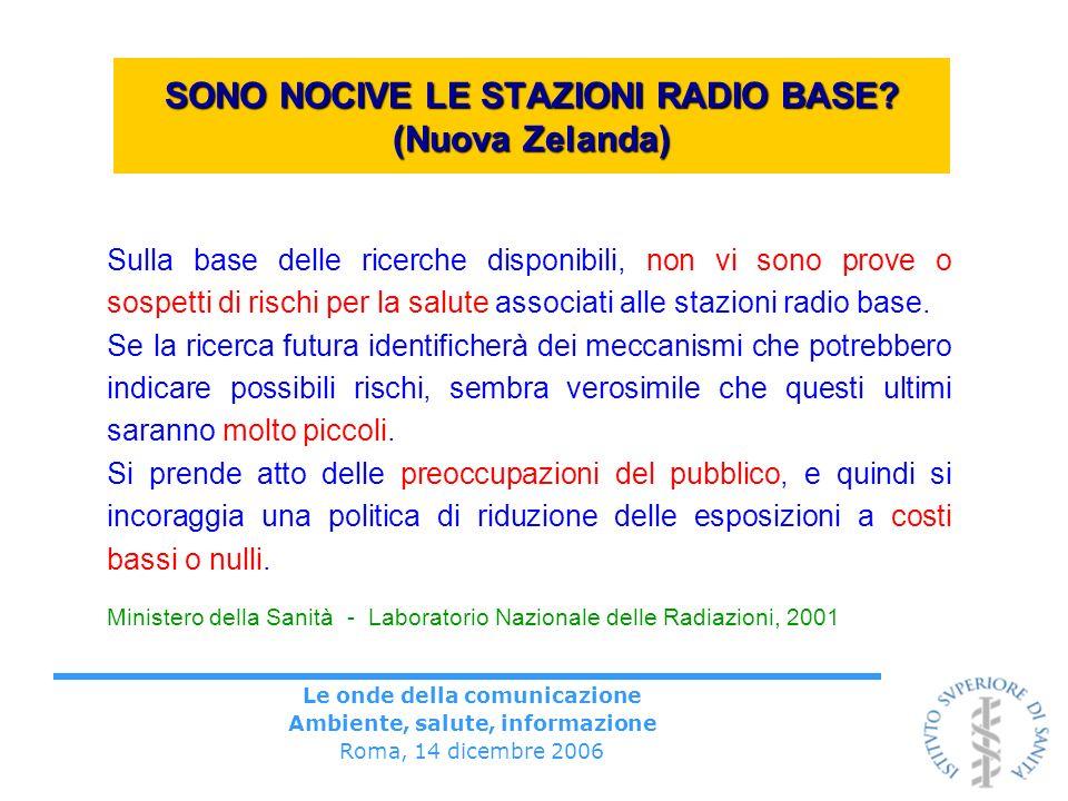 Le onde della comunicazione Ambiente, salute, informazione Roma, 14 dicembre 2006 SONO NOCIVE LE STAZIONI RADIO BASE? (Nuova Zelanda) Sulla base delle