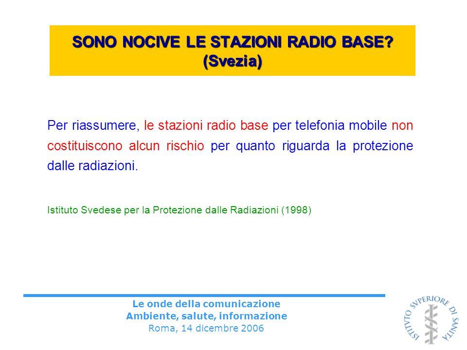 Le onde della comunicazione Ambiente, salute, informazione Roma, 14 dicembre 2006 SONO NOCIVE LE STAZIONI RADIO BASE? (Svezia) Per riassumere, le staz
