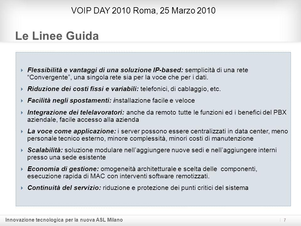 Innovazione tecnologica per la nuova ASL Milano Le Linee Guida VOIP DAY 2010 Roma, 25 Marzo 2010 7 Flessibilità e vantaggi di una soluzione IP-based: