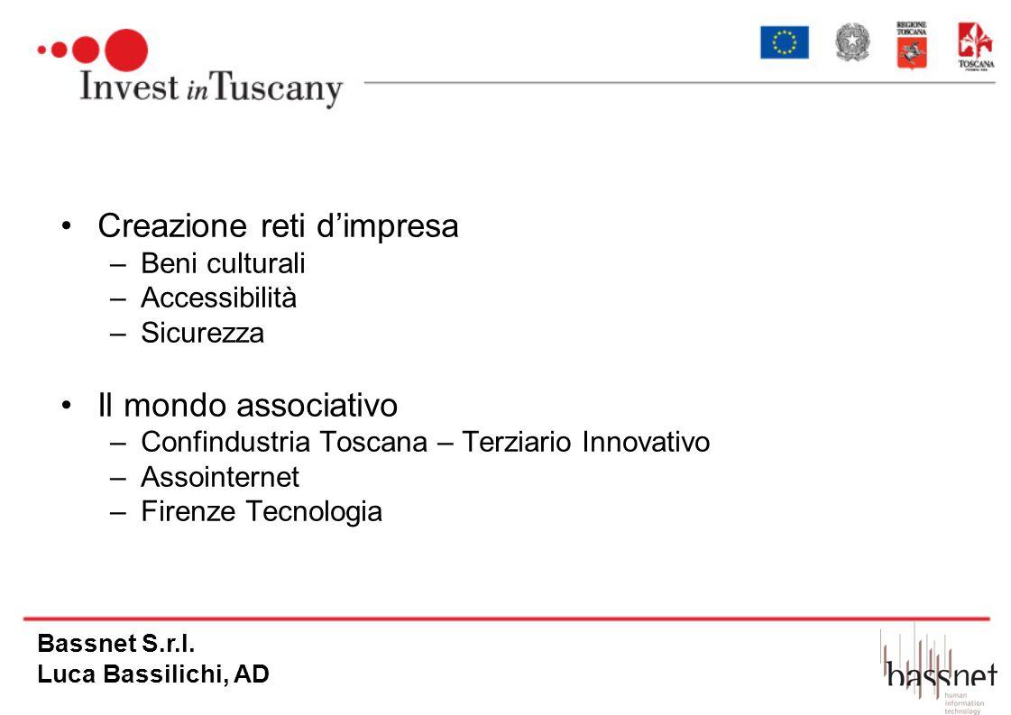 Creazione reti dimpresa –Beni culturali –Accessibilità –Sicurezza Il mondo associativo –Confindustria Toscana – Terziario Innovativo –Assointernet –Fi