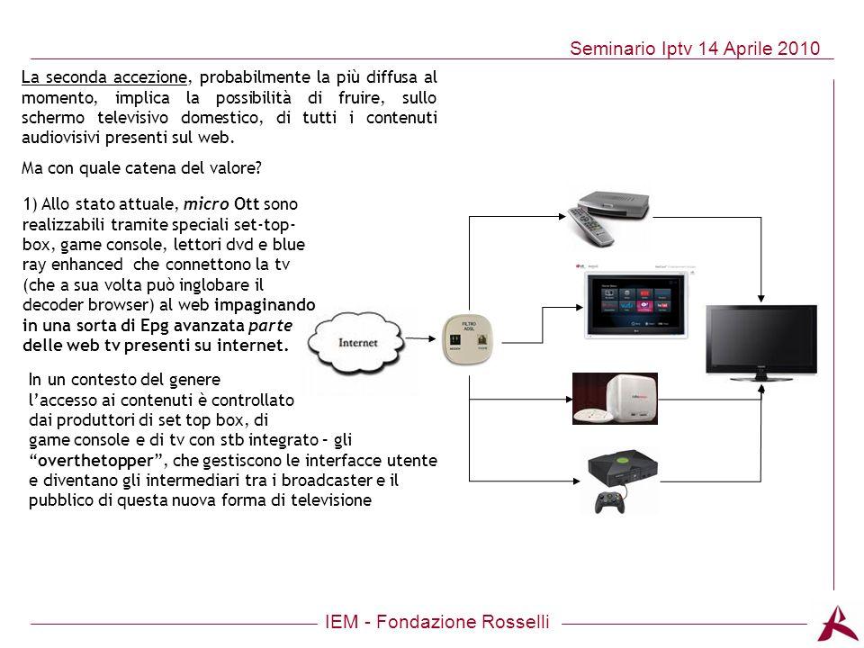 IEM - Fondazione Rosselli Seminario Iptv 14 Aprile 2010 La seconda accezione, probabilmente la più diffusa al momento, implica la possibilità di fruir