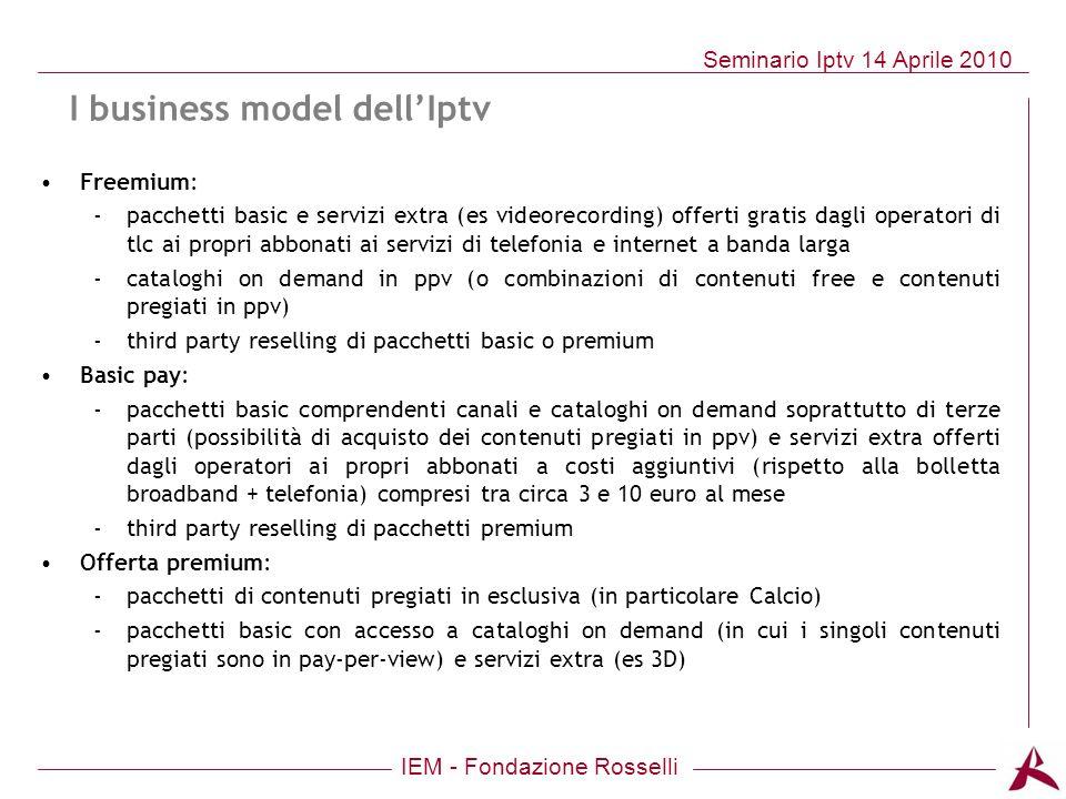 IEM - Fondazione Rosselli Seminario Iptv 14 Aprile 2010 Freemium: -pacchetti basic e servizi extra (es videorecording) offerti gratis dagli operatori
