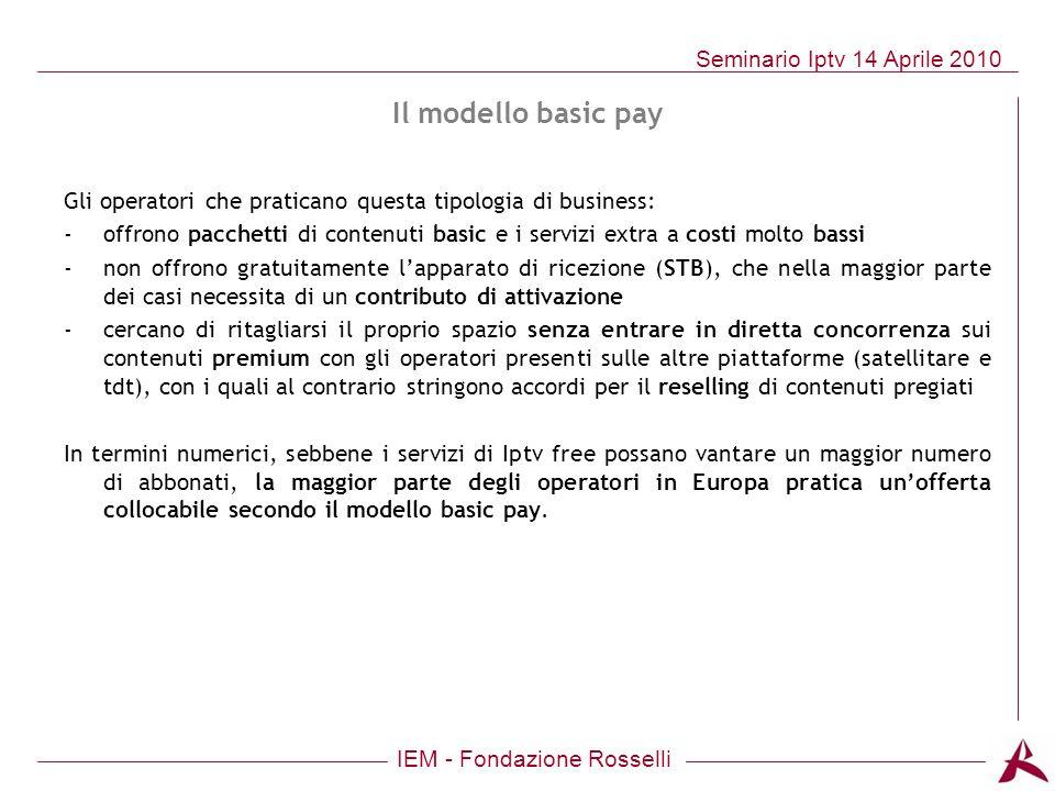 IEM - Fondazione Rosselli Seminario Iptv 14 Aprile 2010 Gli operatori che praticano questa tipologia di business: -offrono pacchetti di contenuti basi