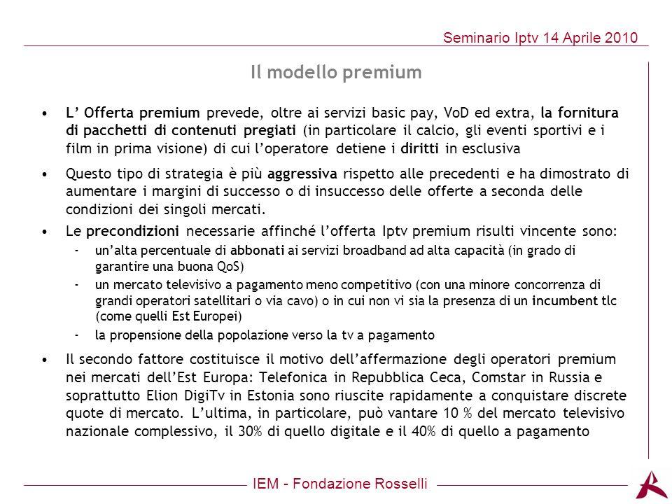IEM - Fondazione Rosselli Seminario Iptv 14 Aprile 2010 L Offerta premium prevede, oltre ai servizi basic pay, VoD ed extra, la fornitura di pacchetti