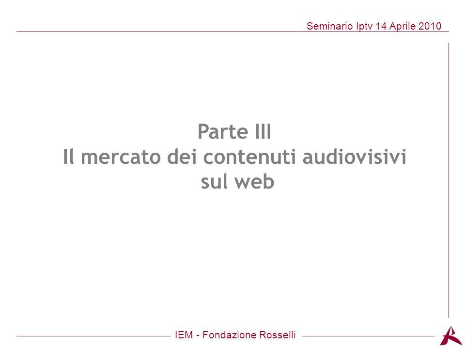 IEM - Fondazione Rosselli Seminario Iptv 14 Aprile 2010 Parte III Il mercato dei contenuti audiovisivi sul web