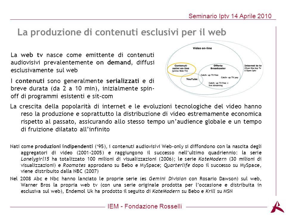 IEM - Fondazione Rosselli Seminario Iptv 14 Aprile 2010 La produzione di contenuti esclusivi per il web La crescita della popolarità di internet e le