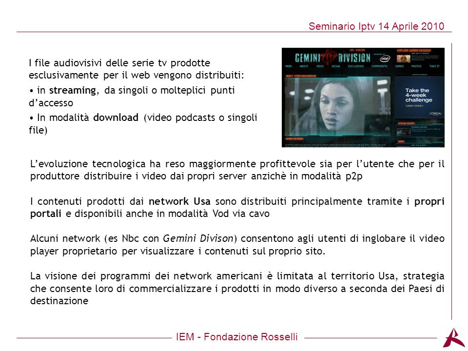 IEM - Fondazione Rosselli Seminario Iptv 14 Aprile 2010 I file audiovisivi delle serie tv prodotte esclusivamente per il web vengono distribuiti: in s