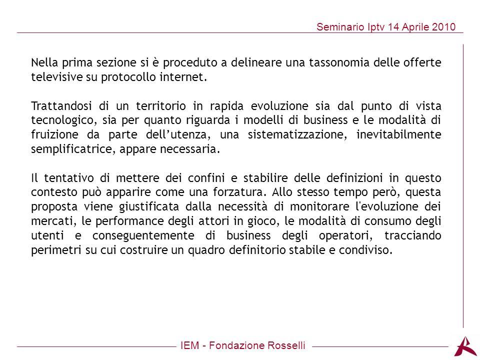 IEM - Fondazione Rosselli Seminario Iptv 14 Aprile 2010 Nella prima sezione si è proceduto a delineare una tassonomia delle offerte televisive su prot