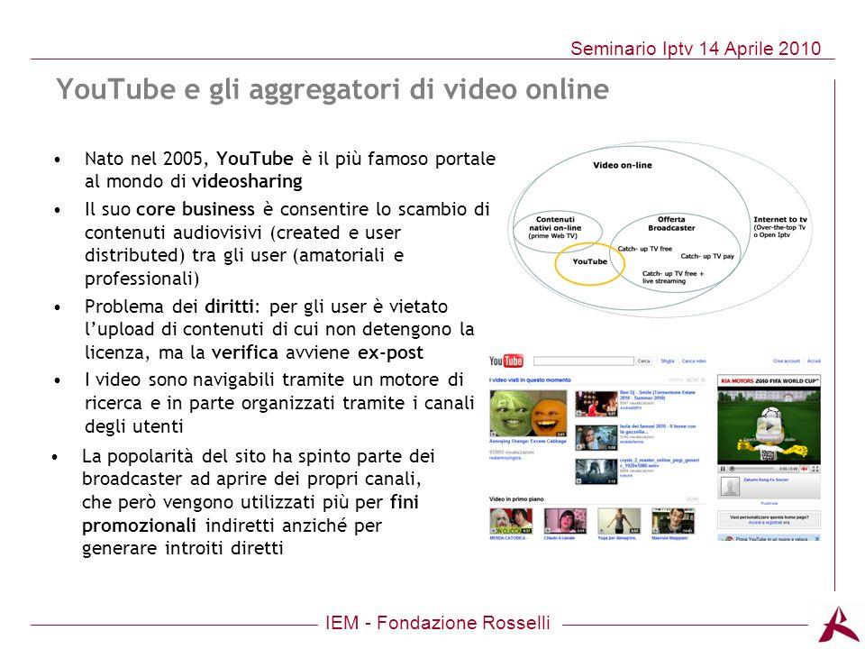 IEM - Fondazione Rosselli Seminario Iptv 14 Aprile 2010 YouTube e gli aggregatori di video online Nato nel 2005, YouTube è il più famoso portale al mo