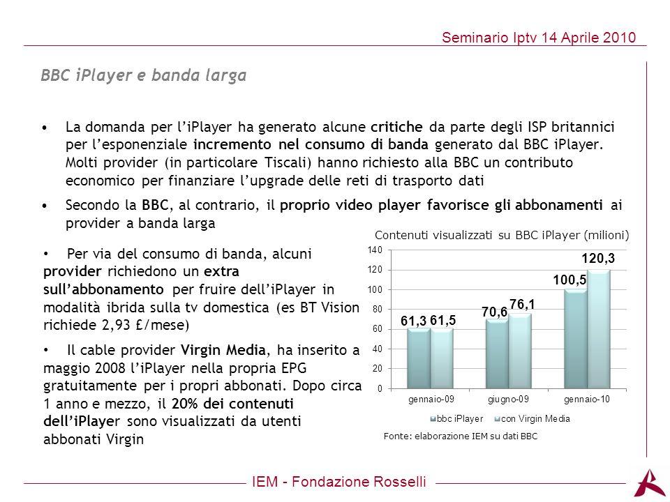 IEM - Fondazione Rosselli Seminario Iptv 14 Aprile 2010 BBC iPlayer e banda larga La domanda per liPlayer ha generato alcune critiche da parte degli I