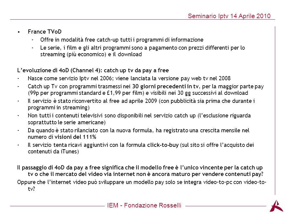 IEM - Fondazione Rosselli Seminario Iptv 14 Aprile 2010 France TVoD -Offre in modalità free catch-up tutti i programmi di informazione -Le serie, i fi